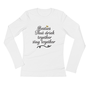 Besties That Drink Together Stay Together - Ladies' Long Sleeve T-Shirt - Cozzoo