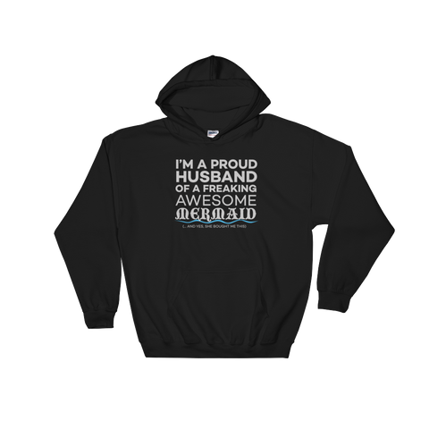 I'm a proud husband of a freaking awesome mermaid (… and yes, she bought me this) - Hoodie Sweatshirt - Cozzoo