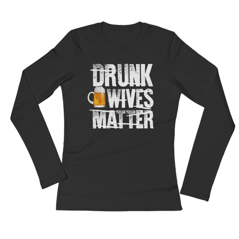 Drunk Wives Matter - Ladies' Long Sleeve T-Shirt - Cozzoo