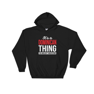 It's A Dominican Thing You Wouldn't Understand - Hoodie Sweatshirt Sweater - Cozzoo