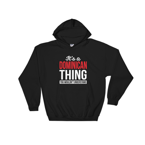 It's A Dominican Thing You Wouldn't Understand - Hoodie Sweatshirt - Cozzoo