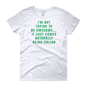 I'm Not Trying To Be Awesome… It Just Comes Naturally Being Italian - Women's short sleeve t-shirt - Cozzoo