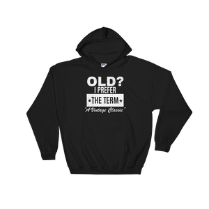 "Old? I Prefer The Term ""A Vintage Classic"" - Hoodie Sweatshirt - Cozzoo"