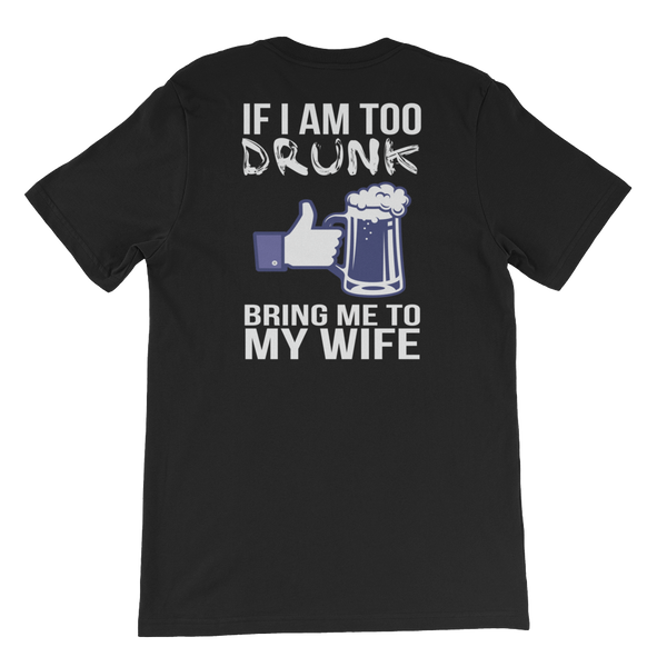 If I Am Too Drunk Bring Me To My Wife - Short-Sleeve Unisex T-Shirt - Cozzoo