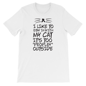 "I Like To Stay In With My Cat It's Too ""Peopley"" Outside - Short-Sleeve Unisex T-Shirt - Cozzoo"