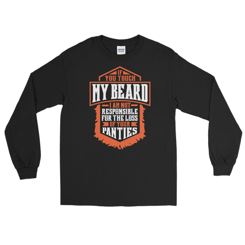 If You Touch My Beard I Am Not Responsible For The Loss Of Your Panties - Long Sleeve T-Shirt - Cozzoo