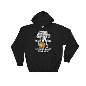 Everyone wants to be accepted and liked Except for me I just want to drink beer and smoke some meat - Hoodie Sweatshirt - Cozzoo