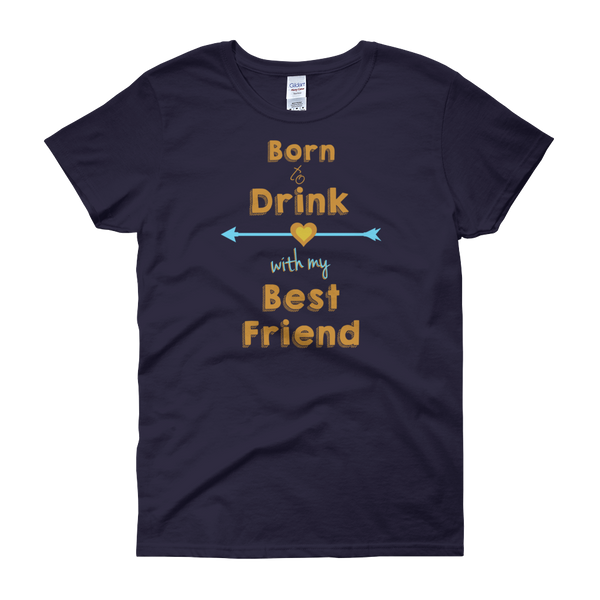 Born To Drink With My Best Friend - Women's short sleeve t-shirt - Cozzoo