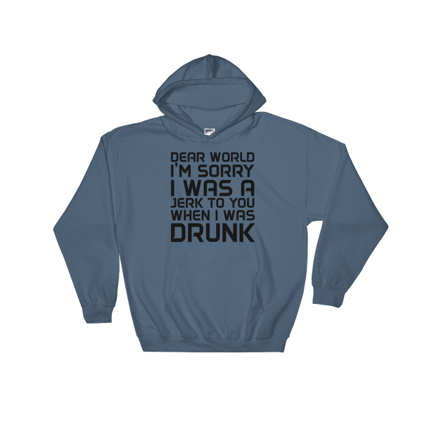 Dear World I'm Sorry I Was A Jerk To You When I Was Drunk - Hoodie Sweatshirt Sweater - Cozzoo