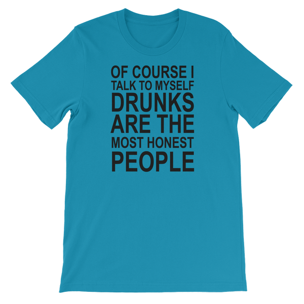 Of Course I Talk To Myself Drunks Are The Most Honest People - Short-Sleeve Unisex T-Shirt - Cozzoo