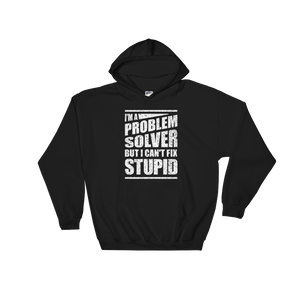 I'm A Problem Solver But I Can't Fix Stupid - Hoodie Sweatshirt - Cozzoo