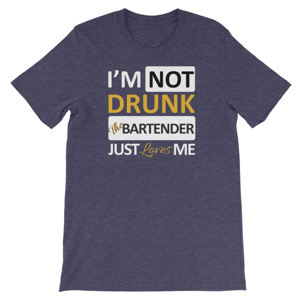 I'm Not Drunk The Bartender Just Loves Me - Short-Sleeve Unisex T-Shirt - Cozzoo