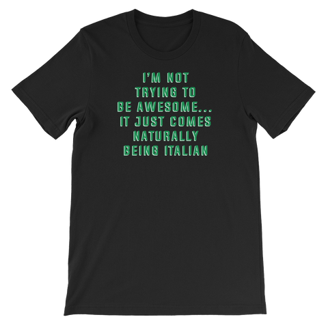 I'm Not Trying To Be Awesome… It Just Comes Naturally Being Italian - Short-Sleeve Unisex T-Shirt - Cozzoo