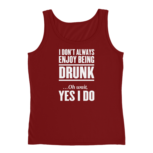 I Don't Always Enjoy Being Drunk … Oh Wait Yes I Do - Ladies' Tank - Cozzoo