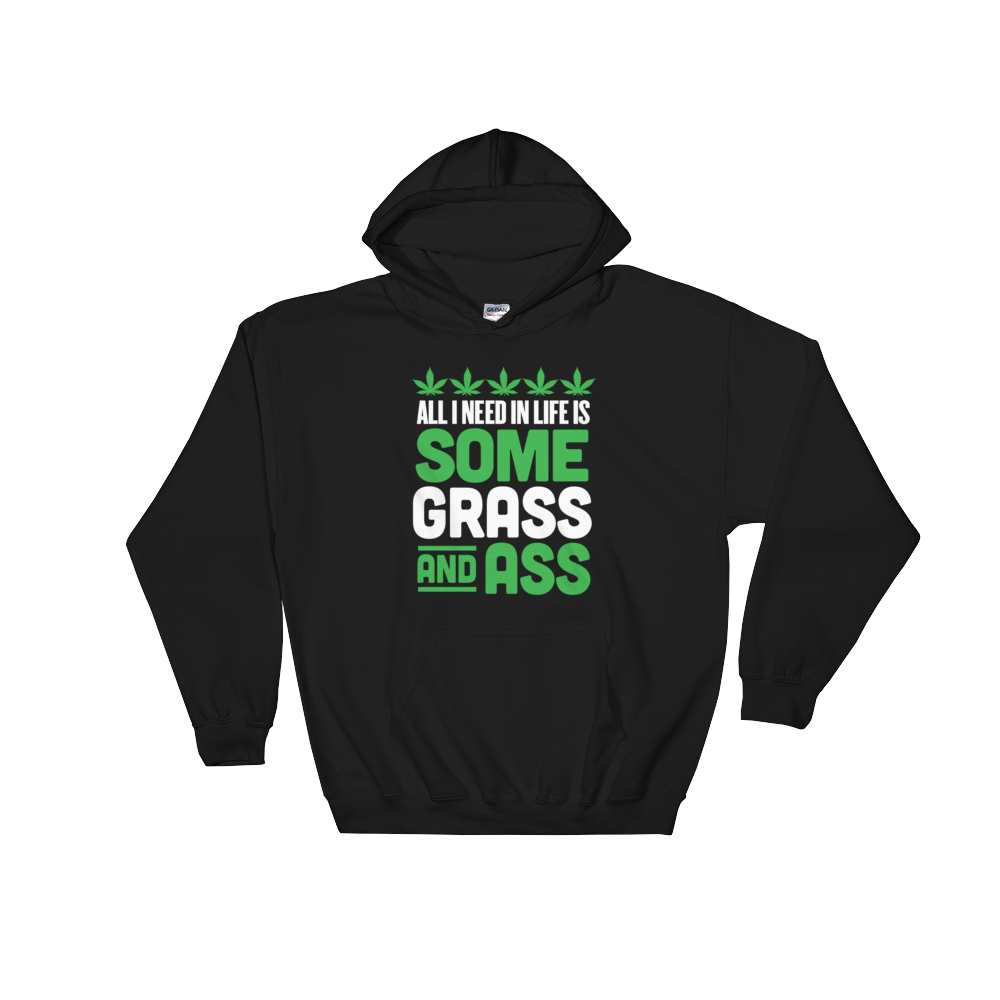 All I Need In Life Is Some Grass And Ass - Hoodie Sweatshirt - Cozzoo