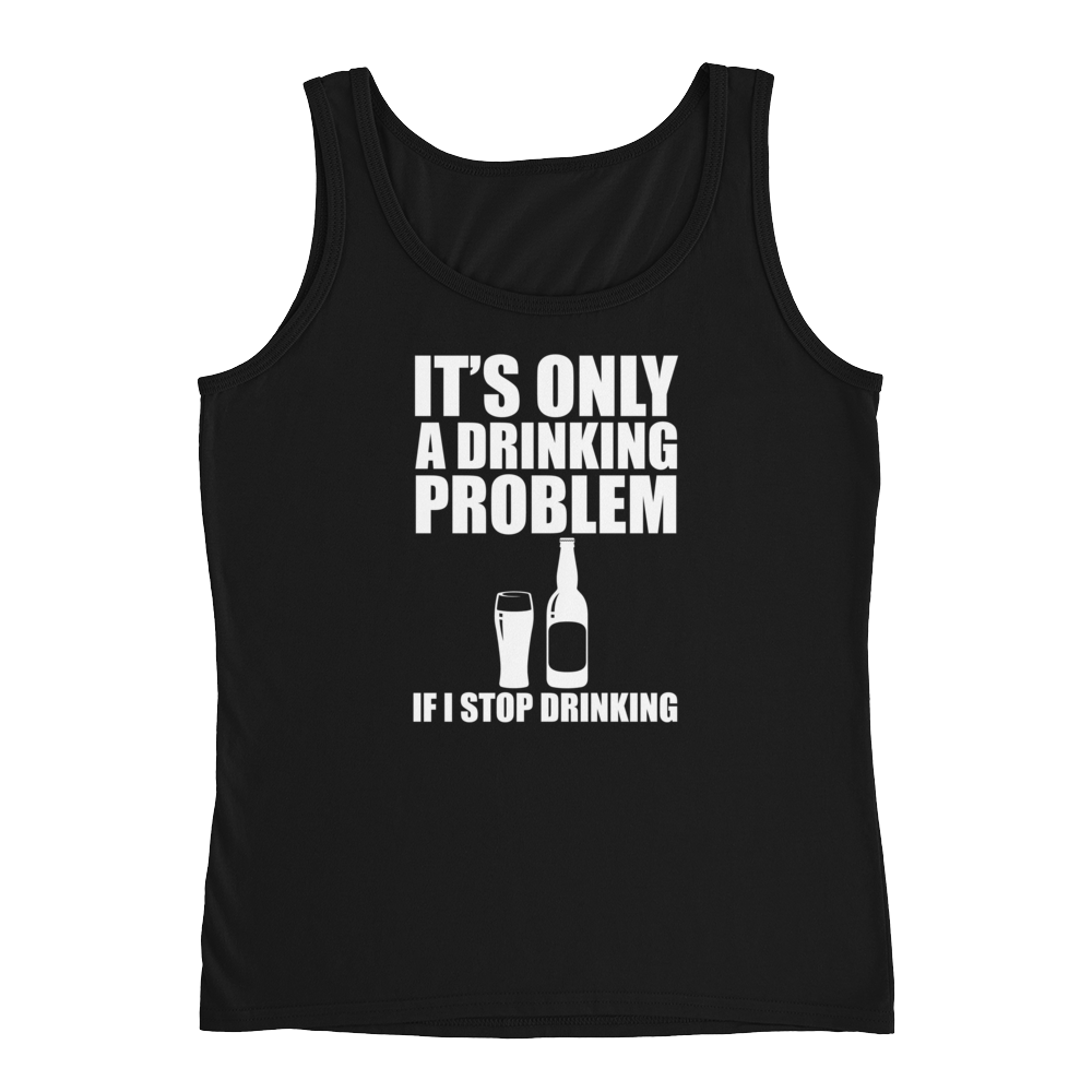 It's Only A Drinking Problem If I Stop Drinking - Ladies' Tank - Cozzoo