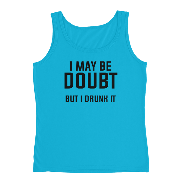 I May Be Doubt But I Drunk It - Ladies' Tank - Cozzoo