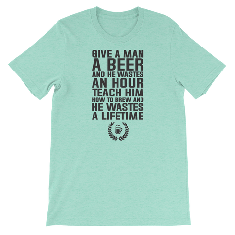 Give a man a beer and he wastes an hour Teach him how to brew and he wastes a lifetime - Short-Sleeve Unisex T-Shirt - Cozzoo