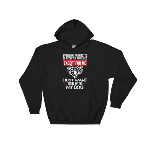 Everyone wants to be accepted and liked Except for me I just want to be with my dog - Hoodie Sweatshirt - Cozzoo