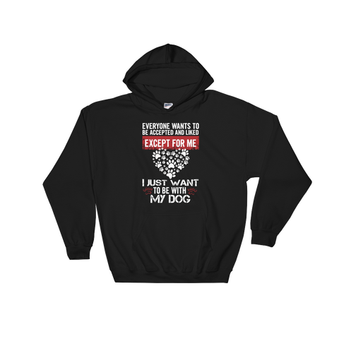 Everyone wants to be accepted and liked Except for me I just want to be with my dog - Hoodie Sweatshirt Sweater - Cozzoo