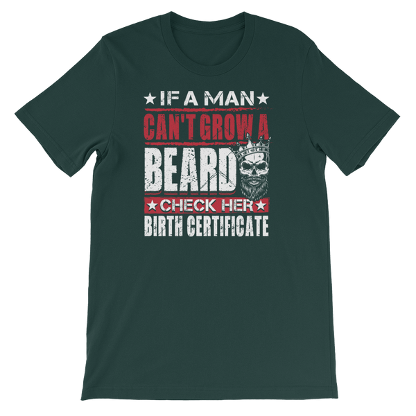 If A Man Can't Grow A Beard, Check Her Birth Certificate - Short-Sleeve Unisex T-Shirt - Cozzoo