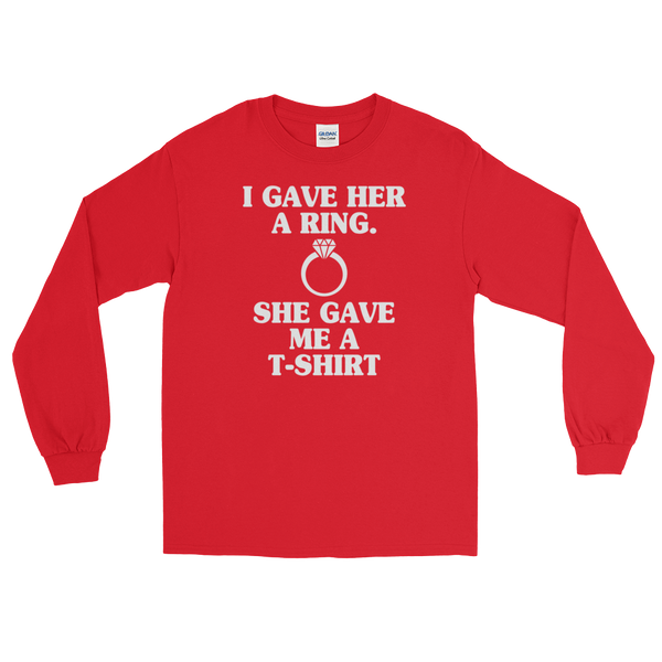 I Gave Her A Ring. She Gave Me A T-shirt - Long Sleeve T-Shirt - Cozzoo