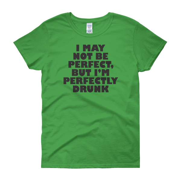 I May Not Be Perfect, But I'm Perfectly Drunk - Women's short sleeve t-shirt - Cozzoo