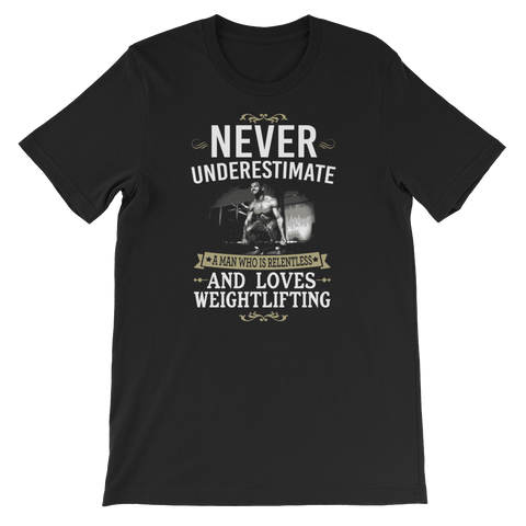 Never Underestimate A Man Who Is Relentless And Loves Weightlifting - Short-Sleeve Unisex T-Shirt - Cozzoo