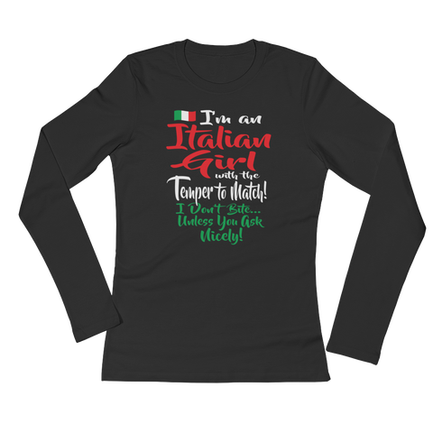 I'm an Italian girl, with the temper to match! I don't bite... unless you ask nicely! - Ladies' Long Sleeve T-Shirt - Cozzoo