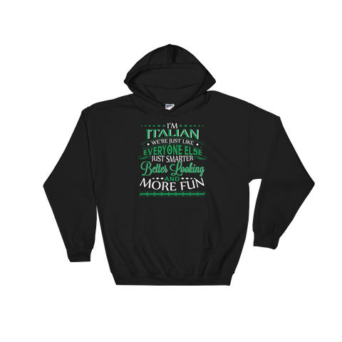 I'm Italian We're Just Like Everyone Else Just Smarter Better Looking And More Fun - Hoodie Sweatshirt - Cozzoo