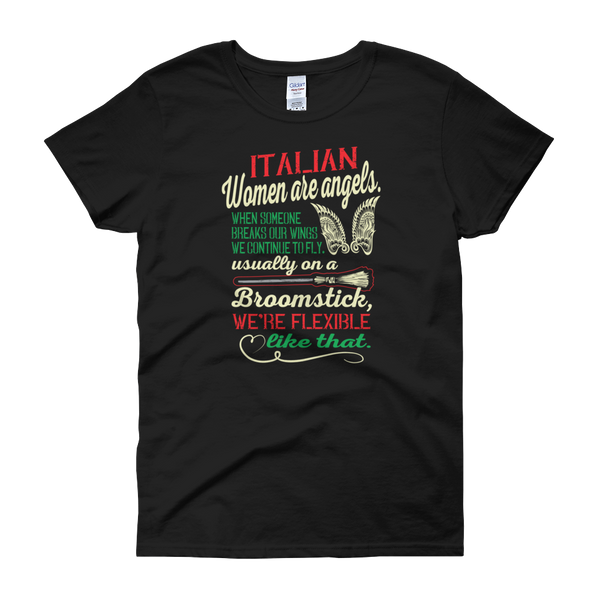 Italian women Are Angels. When Someone Breaks Our Wings We Continue To Fly. Usually On A Broomstick, We're Flexible Like That - Women's short sleeve t-shirt - Cozzoo