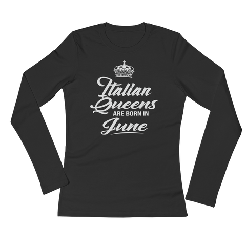 Italian Queens Are Born In June - Ladies' Long Sleeve T-Shirt - Cozzoo