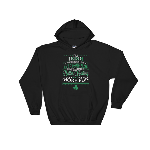 I'm Irish We're Just Like Everyone Else Just Smarter Better Looking And More Fun - Hoodie Sweatshirt Sweater - Cozzoo