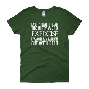 Every Time I Hear The Dirty Word Exercise I Wash My Mouth Out With Beer - Women's short sleeve t-shirt - Cozzoo