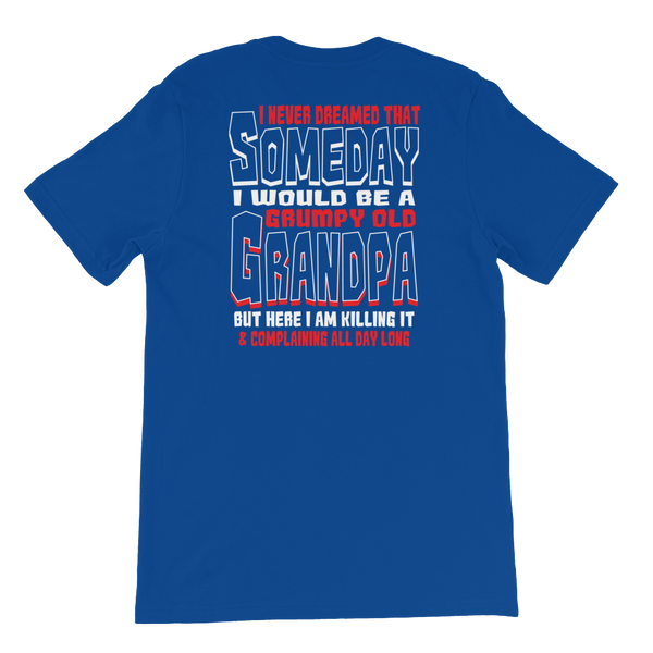 I never dreamed that someday I would be a grumpy old grandpa but here I am killing it and complaining all day long - Short-Sleeve Unisex T-Shirt - Cozzoo