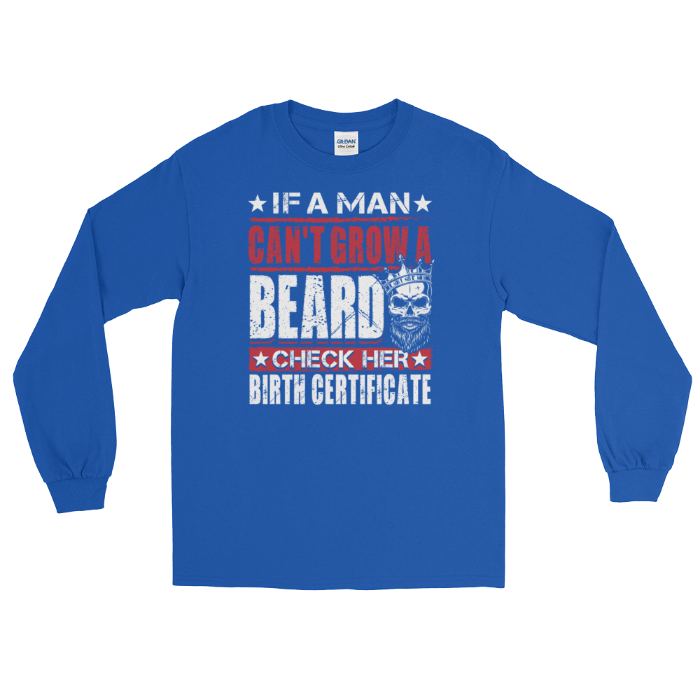 If a man cant grow a beard check her birth certificate long if a man cant grow a beard check her birth certificate long sleeve t shirt aiddatafo Image collections