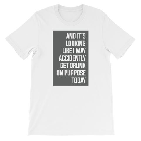 And it's looking like I may accidently get drunk on purpose today - Short-Sleeve Unisex T-Shirt - Cozzoo