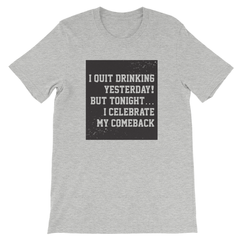 I Quit Drinking Yesterday! But Tonight..I Celebrate My Comeback - Short-Sleeve Unisex T-Shirt - Cozzoo