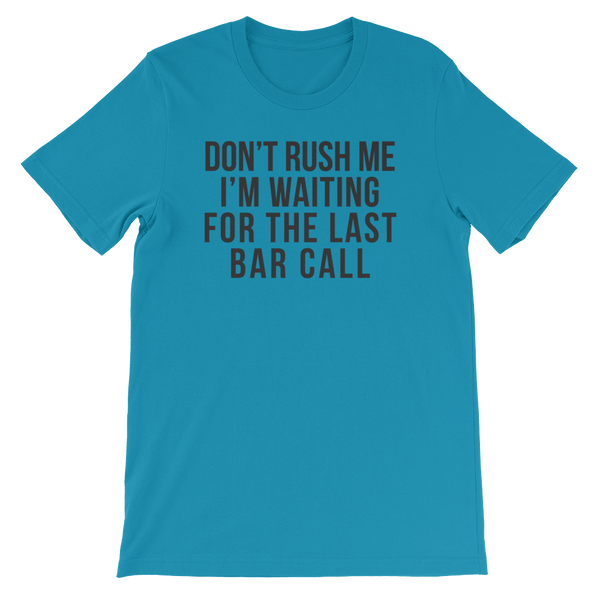 Don't Rush Me I'm Waiting For The Last Bar Call - Short-Sleeve Unisex T-Shirt - Cozzoo