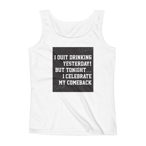I Quit Drinking Yesterday! But Tonight..I Celebrate My Comeback - Ladies' Tank - Cozzoo