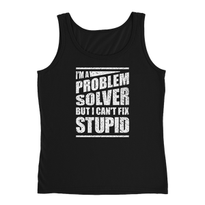 I'm A Problem Solver But I Can't Fix Stupid - Ladies' Tank - Cozzoo