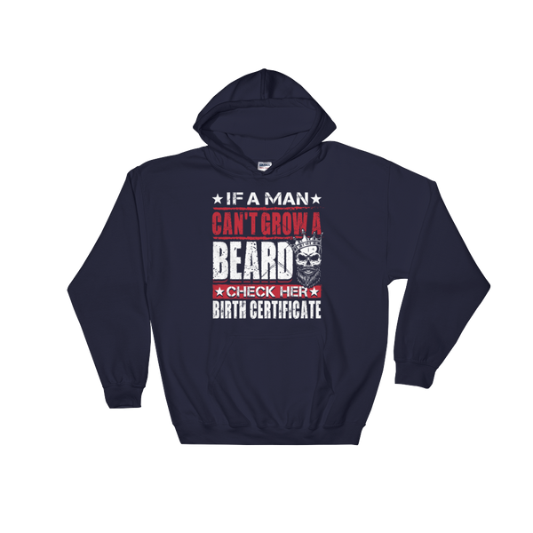 If A Man Can't Grow A Beard, Check Her Birth Certificate - Hoodie Sweatshirt - Cozzoo