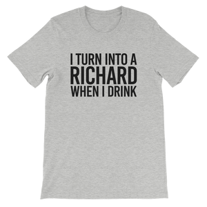 I Turn Into A Richard When I Drink - Short-Sleeve Unisex T-Shirt - Cozzoo