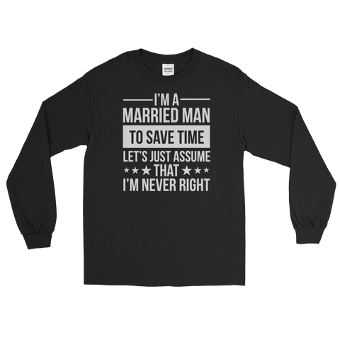 I'm a Married Man To save time let's just assume That I'm never right - Long Sleeve T-Shirt - Cozzoo