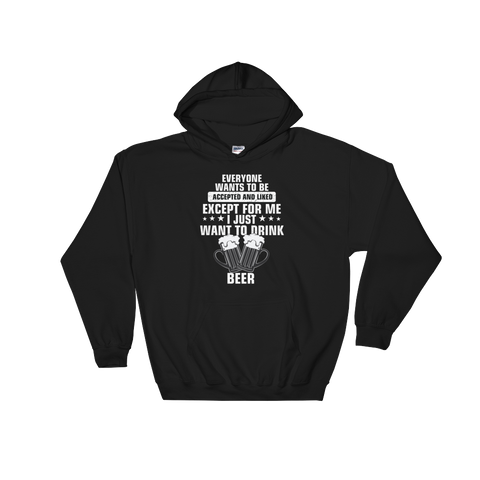 Everyone wants to be accepted and liked Except for me I just want to drink a beer - Hoodie Sweatshirt - Cozzoo