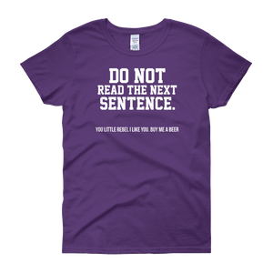 Do Not Read The Next Sentence. You Little Rebel I Like You. Buy Me A Beer - Women's short sleeve t-shirt - Cozzoo