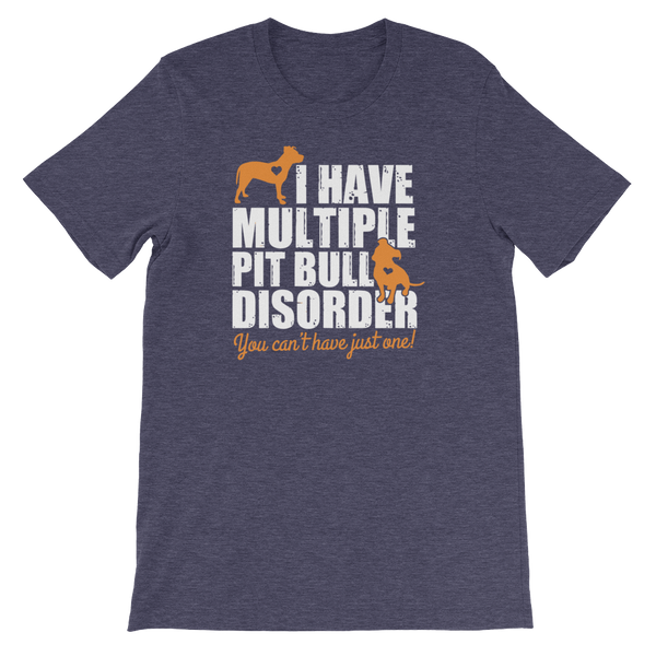 I Have Multiple Pit Bull Disorder You Can't Have Just One! - Short-Sleeve Unisex T-Shirt - Cozzoo