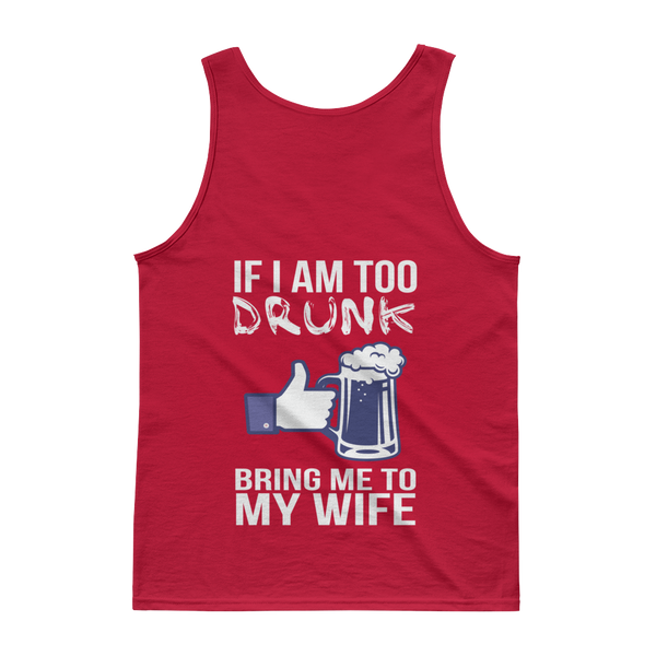 If I Am Too Drunk Bring Me To My Wife - Tank top - Cozzoo