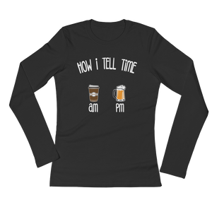 How I Tell Time AM PM- Coffee - Beer - Ladies' Long Sleeve T-Shirt - Cozzoo