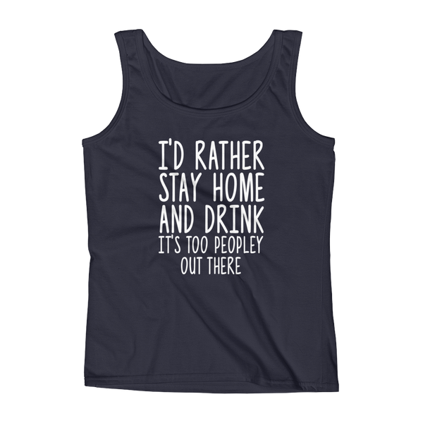 I'd Rather Stay Home And Drink, It's Too Peopley Out There - Ladies' Tank - Cozzoo